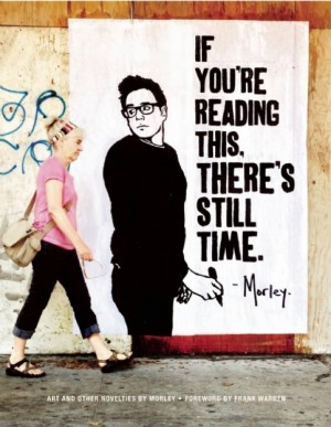 If You're Reading This, There's Still Time. by Morley