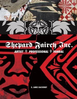 Shepard Fairey Inc by G James Daichendt