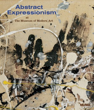 Abstract Expressionism at the Museum of Modern Art by Ann Temkin