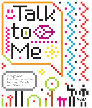 Talk to Me by Paolo Antonelli, etc.